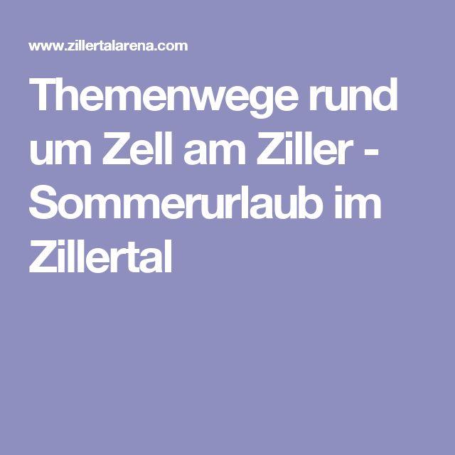 Themenwege rund um Zell am Ziller - Sommerurlaub im Zillertal