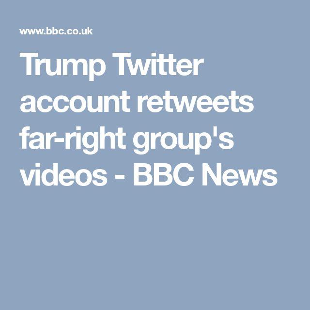 Trump Twitter account retweets far-right group's videos - BBC News