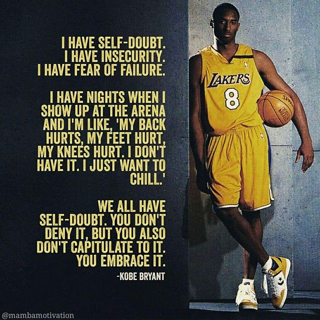 Everyone --- including one of the greatest athletes of all time --- has self-doubt and insecurity.   The trick is not to let those things define you.