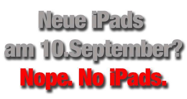 Nope. No iPads. Kein iPad 5 und iPad mini 2 am 10. September! - http://apfeleimer.de/2013/08/nope-no-ipads-kein-ipad-5-und-ipad-mini-2-am-10-september - Nope. No iPads. Gewohnt kurz und knackig dämpft Dalrymple die aktuelle Hysterie kurz vor einem Apple Event ein wenig. Zuvor hatte Bloomberg neben der Ankündigung von iPhone 5S und iPhone 5C auf dem Apple iPhone Event am 10. September die zusätzliche Vorstellung von zwei neuen iPads –...