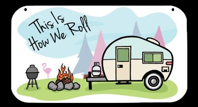 This camping sign features a colorful RV camping scene, along with the words THIS IS HOW WE ROLL.