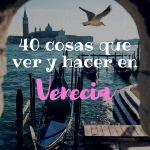 Que ver y hacer en Venecia!!