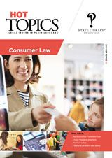 Hot Topics 83: Consumer law  This Hot Topics looks at the new national consumer legislation, the Australian Consumer Law (ACL), which provides new laws relating to product safety, unfair contract terms, national consumer guarantees, door-to-door sales, lay-by agreements and information standards for services as well as products. Read the condensed version online.