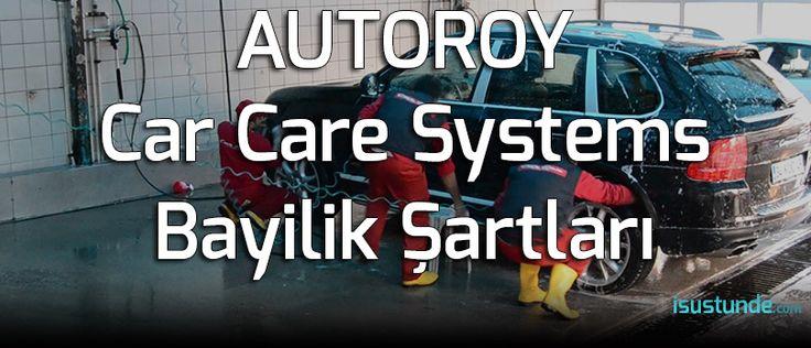 AUTOROY Car Care Systems Bayilik Şatları ve Franchising Bedeli