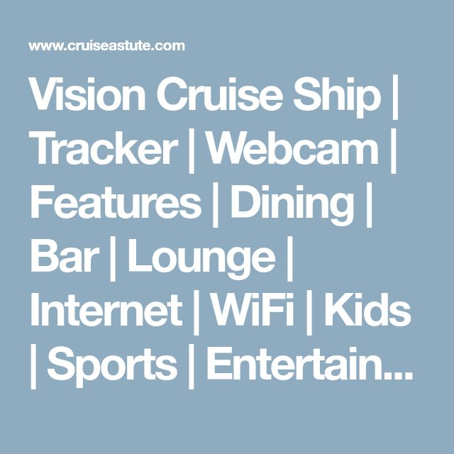 Vision Cruise Ship | Tracker | Webcam | Features | Dining | Bar | Lounge | Internet | WiFi | Kids | Sports | Entertainment | Family