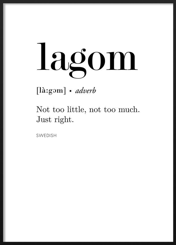 "Poster of Swedish word Lagom, meaning ""Not too little, not too much. Just right."" #lagom #blackandwhite #poster #swedish"