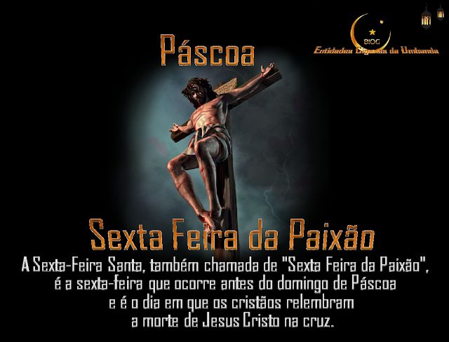 Entidades Ciganas da Umbanda (Clique Aqui) para entrar.: O que é a Sexta Feira Santa e a Páscoa?