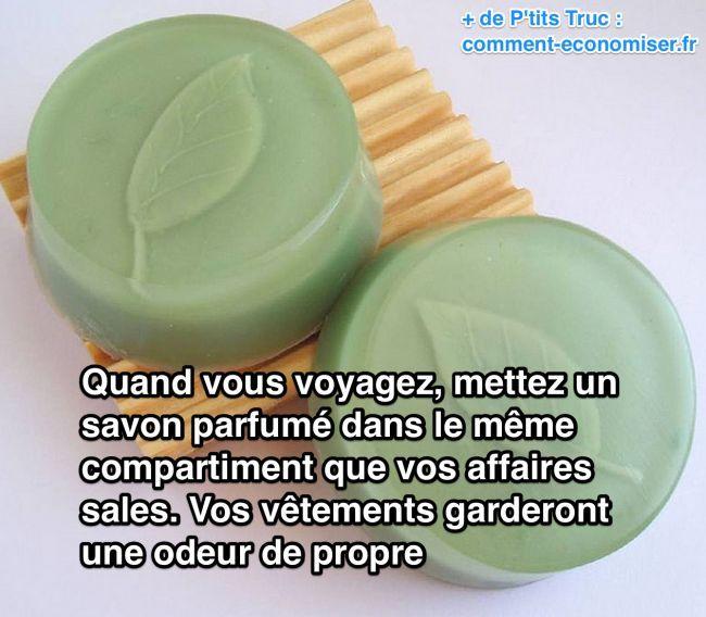 quand vous voyagez, mettez un savon dans le même compartiments que votre linge sale. Vos vêtements garderont une odeur de propre.