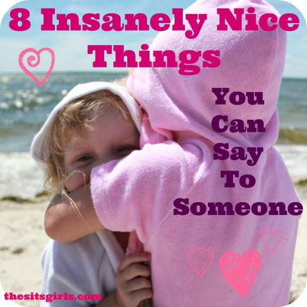 Nice Things to Say to a Friend   Nice Things To Say to a Girl   The SITSGirls