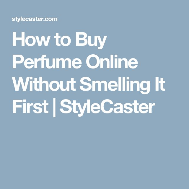 How to Buy Perfume Online Without Smelling It First | StyleCaster