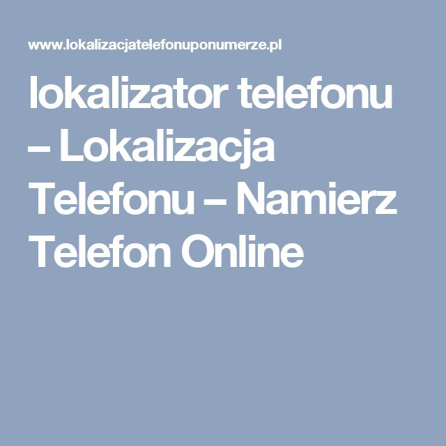 lokalizator telefonu – Lokalizacja Telefonu – Namierz Telefon Online