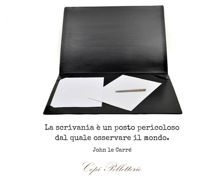 La scrivania è un posto pericoloso dal quale osservare il mondo. John le Carré, scrittore   #scrivania #lavoro #ufficio