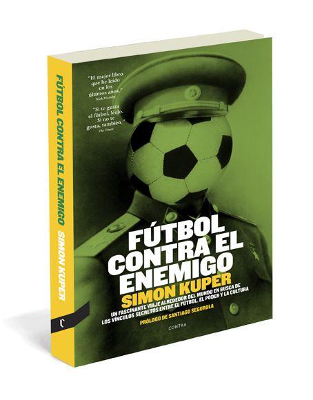 Fútbol contra el enemigo, de Simon Kuper. Editorial Contra, 2012. La influencia del fútbol en la política, la cultura y la sociedad.