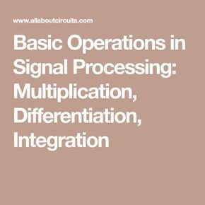Basic Operations in Signal Processing: Multiplication, Differentiation, Integration