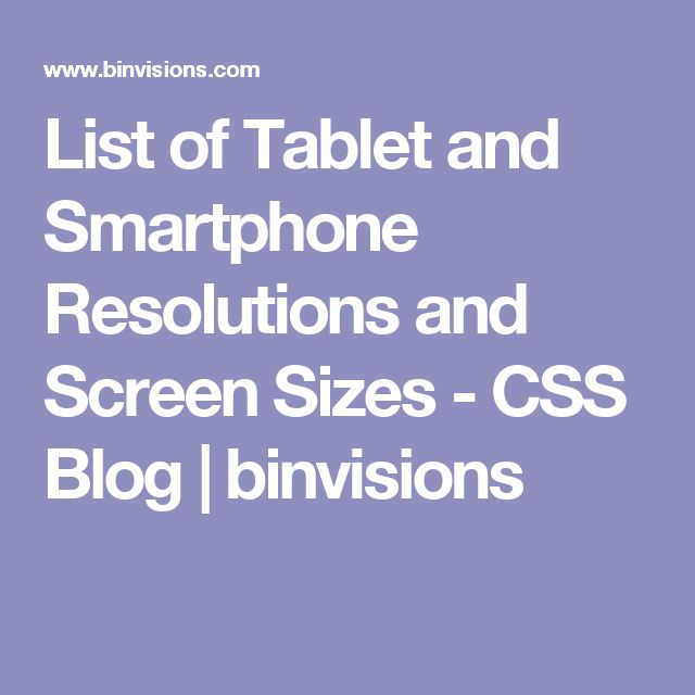 List of Tablet and Smartphone Resolutions and Screen Sizes - CSS Blog | binvisions