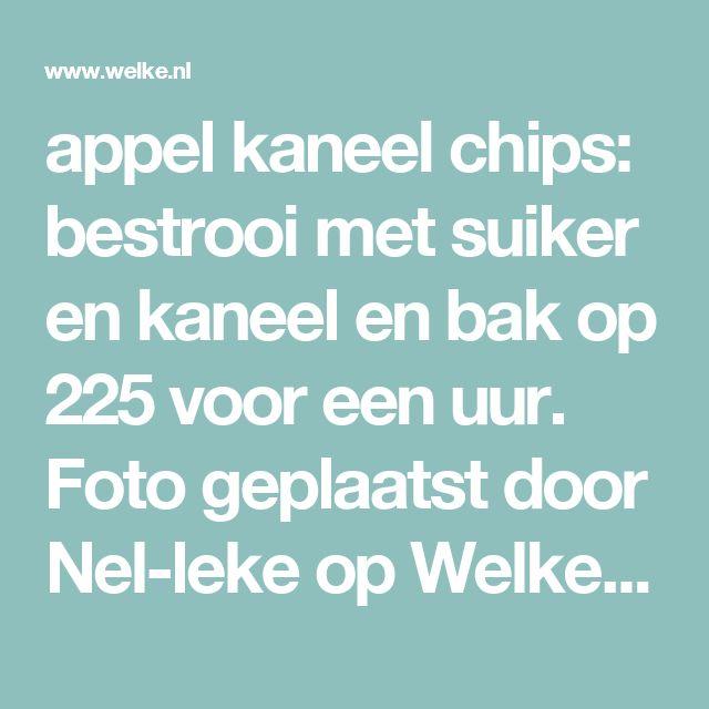 appel kaneel chips: bestrooi met suiker en kaneel en bak op 225 voor een uur. Foto geplaatst door Nel-leke op Welke.nl