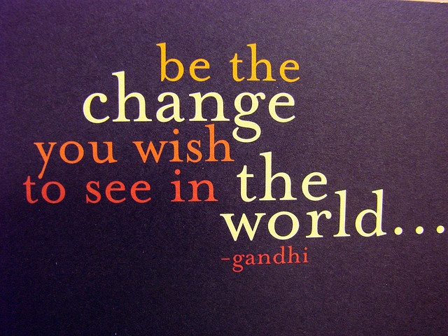 Lets change the world: Gandhi Quote, Life, Inspiration, Change, Wisdom, Thought, Favorite Quotes, Tattoo