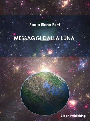 Messaggi dalla Luna - Paola Elena Ferri - Elison Publishing - Ebook OmniaBuk