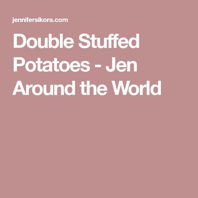 Double Stuffed Potatoes - Jen Around the World