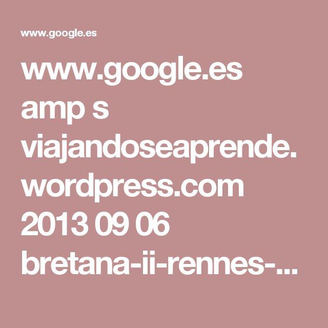 www.google.es amp s viajandoseaprende.wordpress.com 2013 09 06 bretana-ii-rennes-y-alrededores-verano-2013 amp