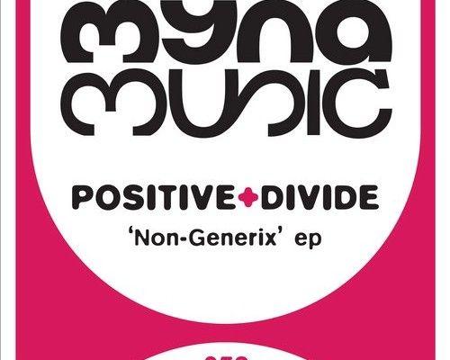 Positive Divide – Non Generix EP [MYNA052]