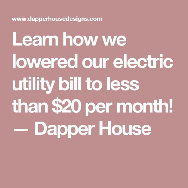 Learn how we lowered our electric utility bill to less than $20 per month! — Dapper House #GreenEnergyUtilitySavings