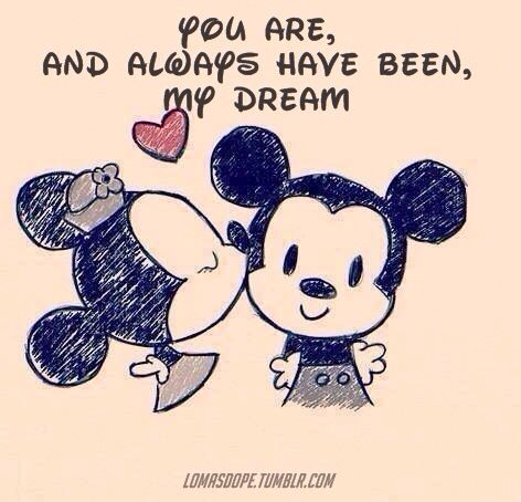 You are my dream come true... thought you might like this... I hope one day I will be the one that takes you to Disney...