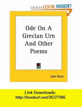 Ode on a Grecian Urn and Other Poems (9781419137730) John Keats , ISBN-10: 1419137735  , ISBN-13: 978-1419137730 ,  , tutorials , pdf , ebook , torrent , downloads , rapidshare , filesonic , hotfile , megaupload , fileserve
