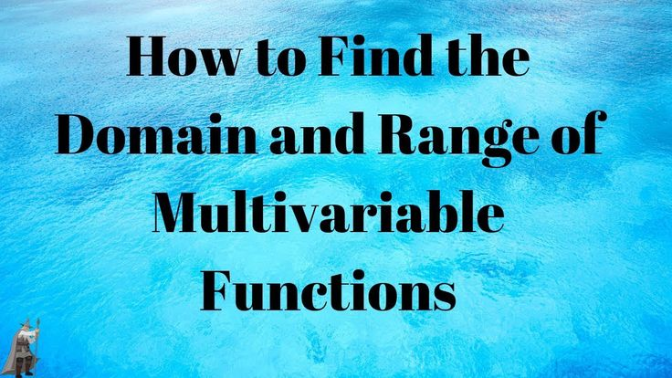 How to Find the Domain and Range of Multivariable
