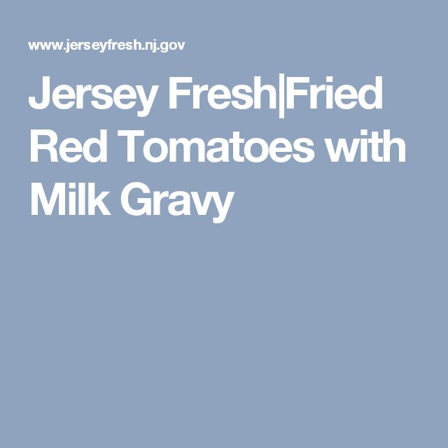 Jersey Fresh|Fried Red Tomatoes with Milk Gravy