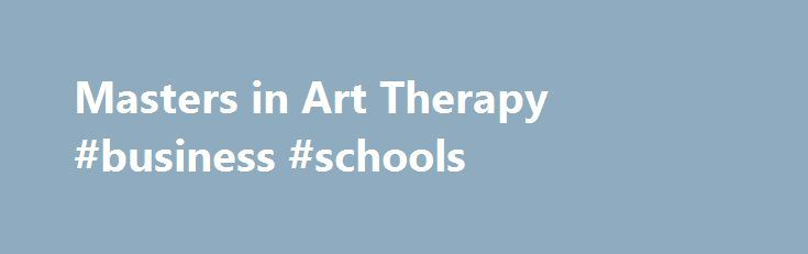 Masters in Art Therapy #business #schools http://degree.nef2.com/masters-in-art-therapy-business-schools/  #art therapy degree # Art Therapy (MA) Art Therapy concentration Our Art Therapy students have the option to choose one of two possible programs — either Clinical Mental Health Counseling or Couple Family Therapy. Come to Antioch University Seattle to study Art Therapy. You may choose a graduate degree (master s) in one of two possible programs either Clinical Mental Health Counseling…