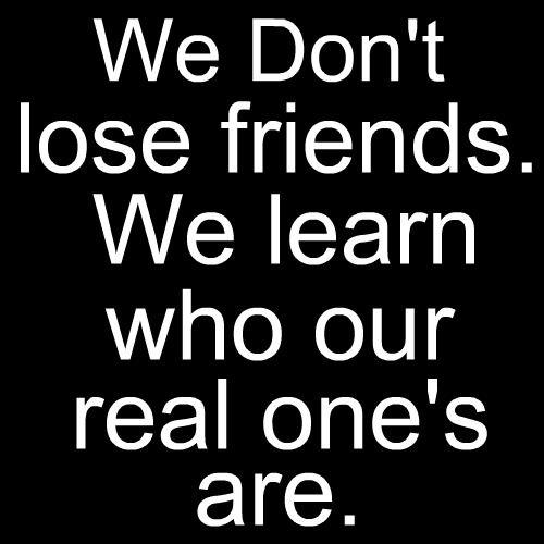 We don't lose friends...