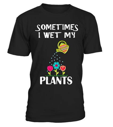 """# Sometimes I Wet My Plants Novelty Gardening T-shirt .  Special Offer, not available in shops      Comes in a variety of styles and colours      Buy yours now before it is too late!      Secured payment via Visa / Mastercard / Amex / PayPal      How to place an order            Choose the model from the drop-down menu      Click on """"Buy it now""""      Choose the size and the quantity      Add your delivery address and bank details      And that's it!      Tags: Are you an avid gardener? Are…"""
