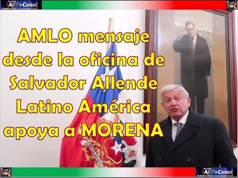 AMLO mensaje desde la oficina de Salvador Allende Latino América apoya a...