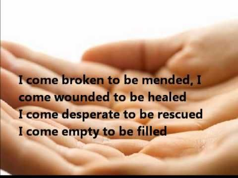 """Just As I Am""  via Travis Cottrell -  ""I come broken to be mended, I come wounded to be healed- I come desperate to be rescued, I come empty to be filled- I come guilty to be pardoned by the blood of Christ the Lamb- And I'm welcomed with open arms, Praise God, just as I am!!"" Amen."