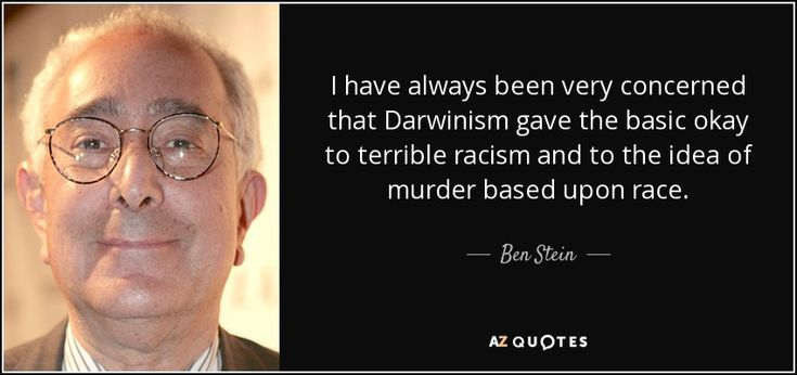 I have always been very concerned that Darwinism gave the basic okay to terrible racism and to the idea of murder based upon race. - Ben Stein