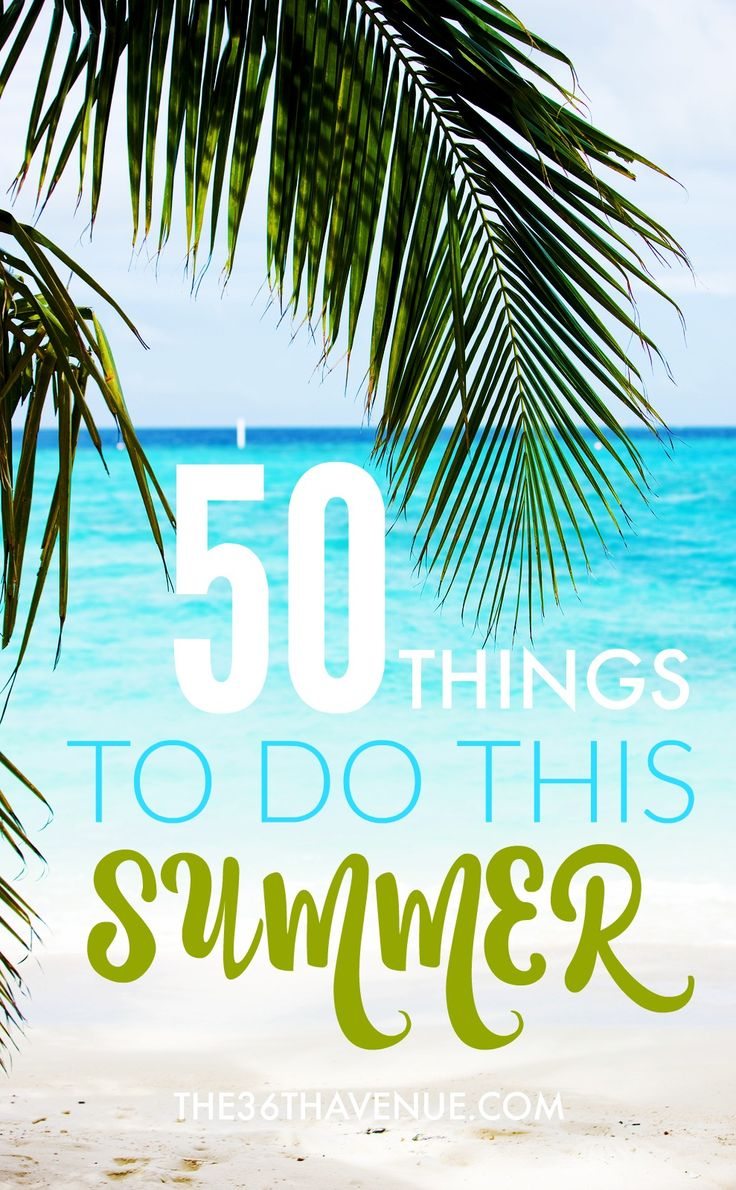 Something To Celebrate: 50 Things To Do This Summer