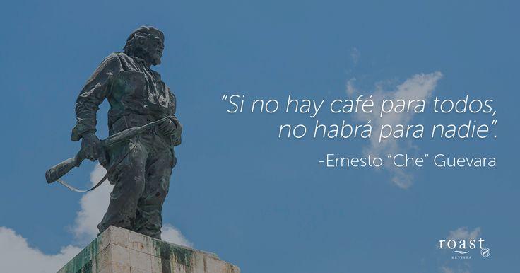 """""""Si no hay café para todos, no habrá para nadie"""". -Ernesto """"Che"""" Guevara"""