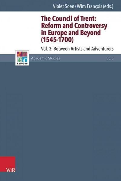 The Council of Trent: Reform and Controversy in Europe and Beyond 1545-1700: Between Artists and Adventurers