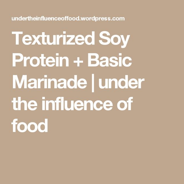 Texturized Soy Protein + Basic Marinade | under the influence of food