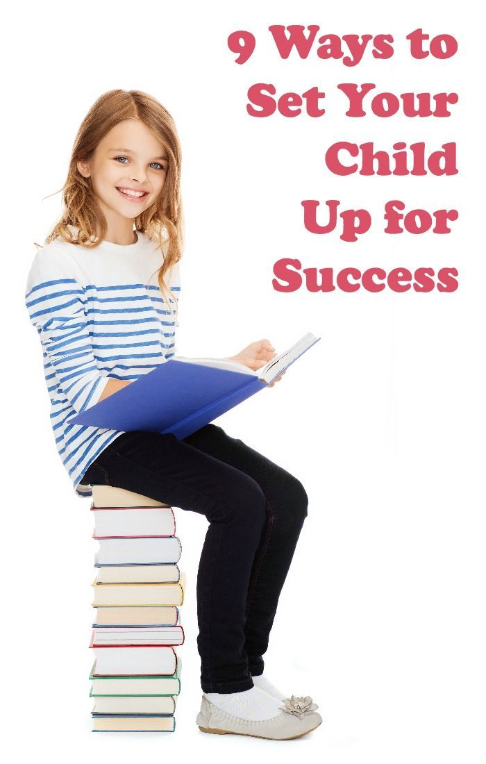 9 parenting tips to help you set your child up for success—in school, in the workplace, and in life!