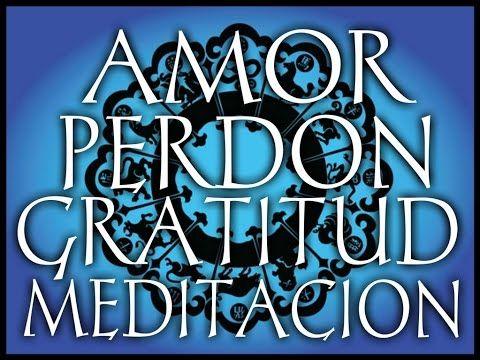 """Meditación """"Perdón. Gratitud. Amor"""" Las 3 semillas. - YouTube"""
