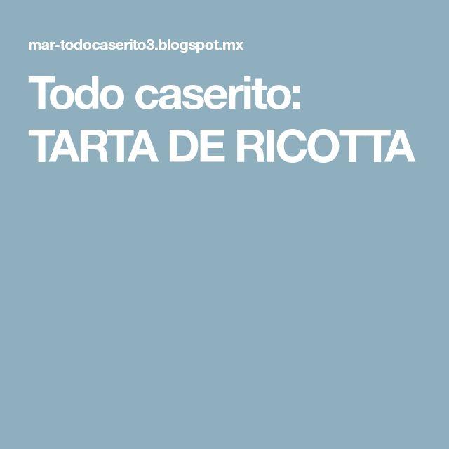 Todo caserito: TARTA DE RICOTTA