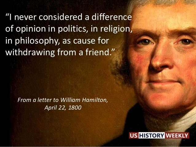 """I never considered a difference of opinion in politics, in religion, in philosophy, as cause for withdrawing from a friend."" From a letter to William ..."