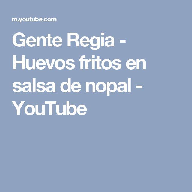 Gente Regia - Huevos fritos en salsa de nopal - YouTube