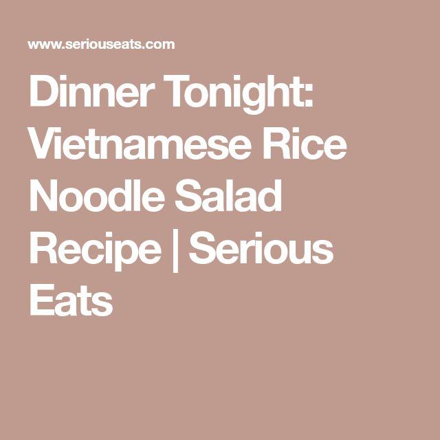 Dinner Tonight: Vietnamese Rice Noodle Salad Recipe | Serious Eats
