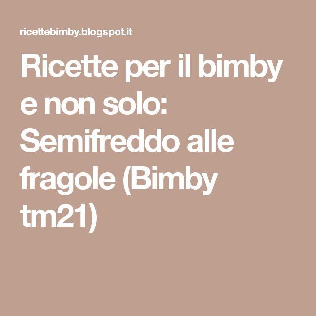 Ricette per il bimby e non solo: Semifreddo alle fragole (Bimby tm21)