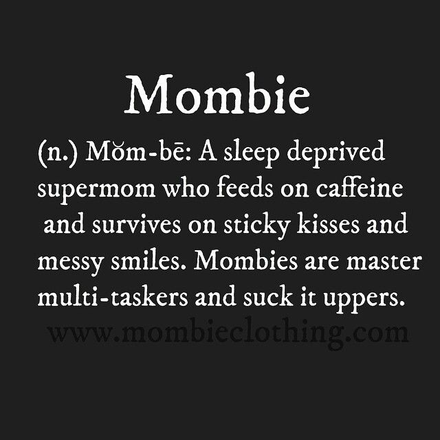 Mombie.. this I'm surely to become one my baby girl gets here.. temporarily.. sorry boys.. mama loves y'all!!