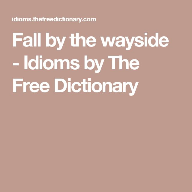 Fall by the wayside - Idioms by The Free Dictionary