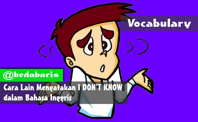 Cara Lain Mengatakan I DON'T KNOW dalam Bahasa Inggris   http://www.belajardasarbahasainggris.com/2018/02/05/cara-lain-mengatakan-i-dont-know-dalam-bahasa-inggris/